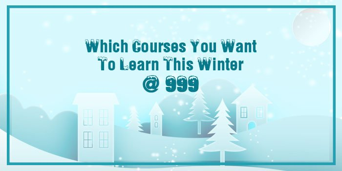 Which Courses You Want To Learn This Winter at 999