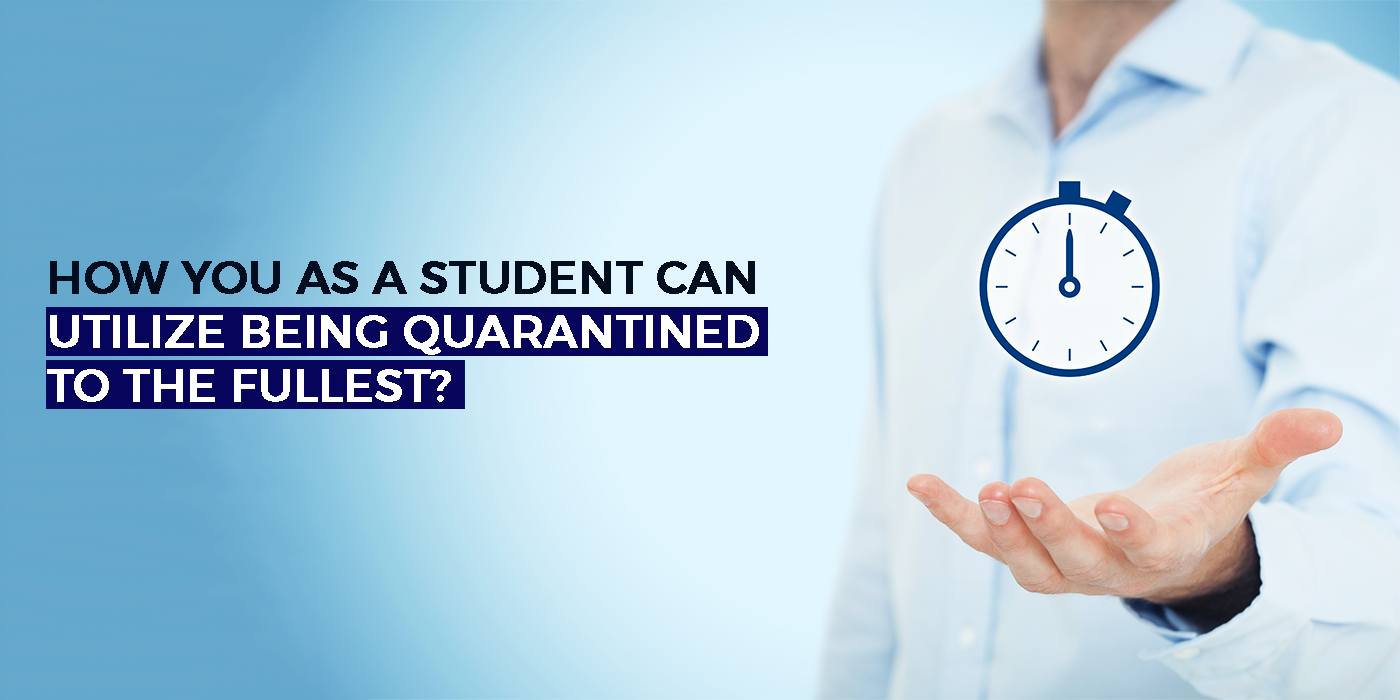 How You As A Student Can UtilizeBeing Quarantined To The Fullest?